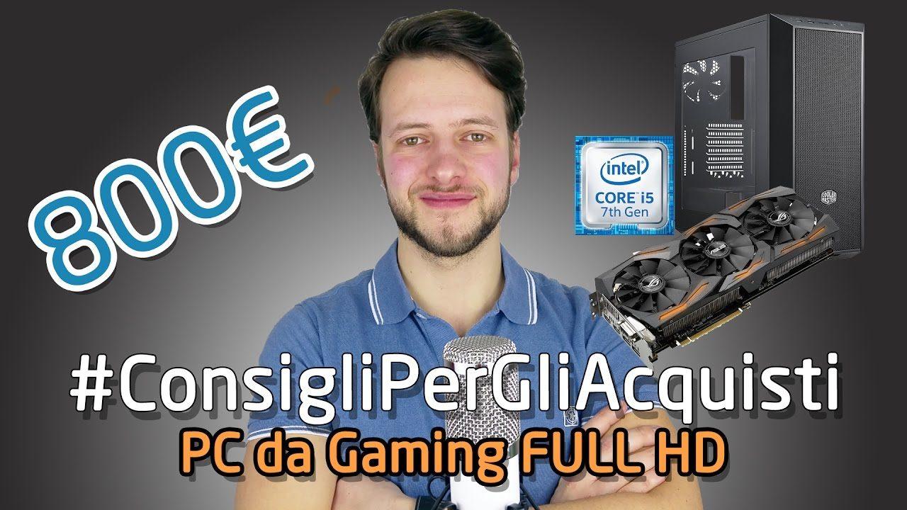Configurazione PC da gaming Full HD 800€ | Kaby Lake + Strix RX480 #ConsigliPerGliAcquisti | 4K