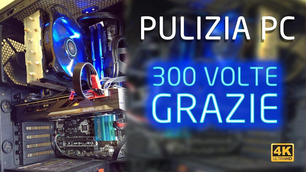 Pulizia PC - GRAZIE MILLE 300 ISCRITTI   4K