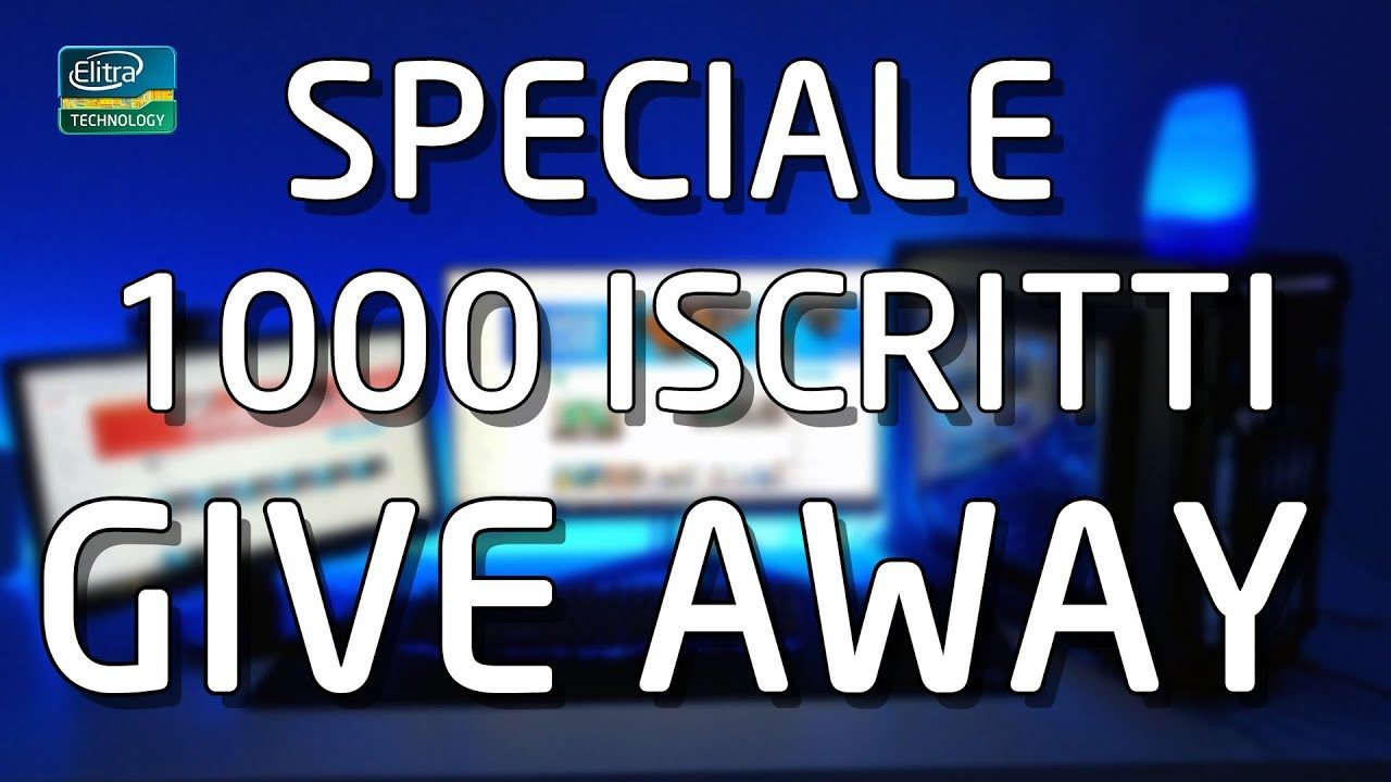 Special 1000 iscritti - GIVE AWAY!