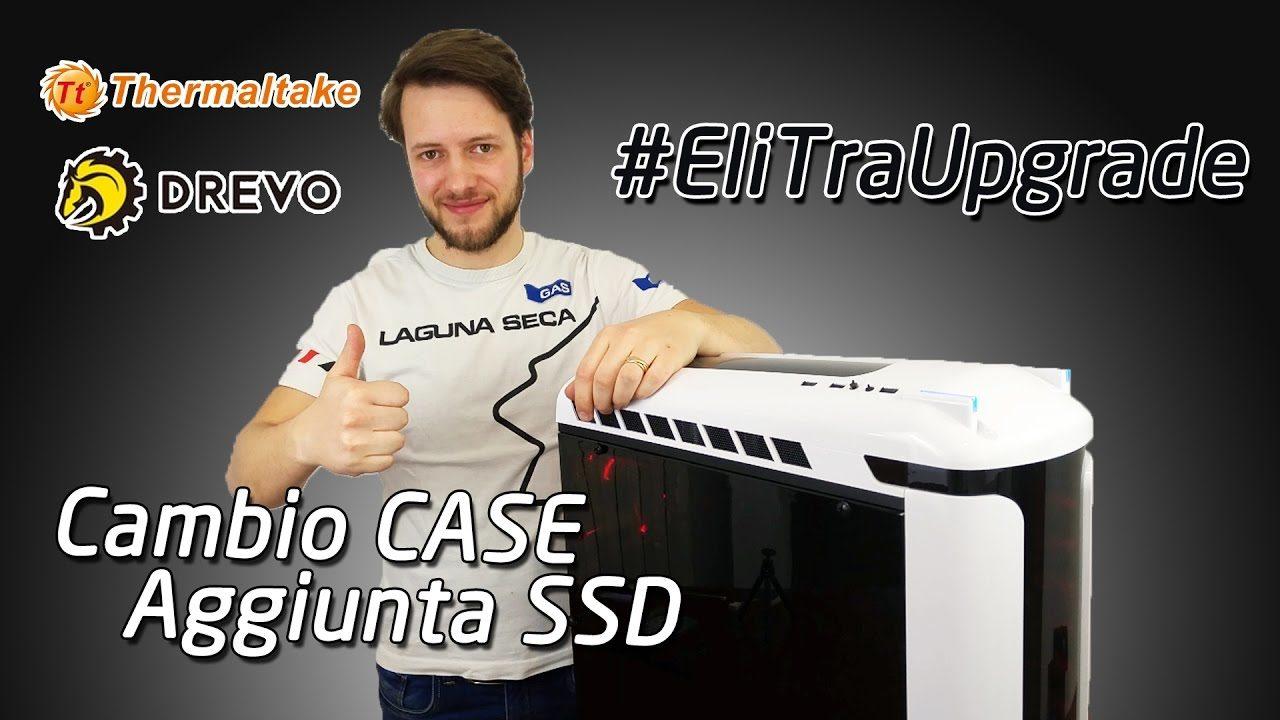 Assemblaggio Montaggio PC da Gaming #EliTraUpgrade - Cambio Case ed SSD | 4K
